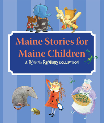 Maine Stories for Maine Children: A Raising Readers Collection